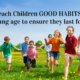 7 Good Habits To Teach Children