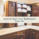 How to Sort Your Bathroom Cabinet