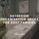 Bathroom Organisation Hacks for Busy Families