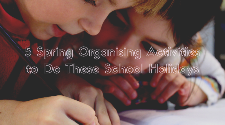 5 Spring Organising Activities to Do These School Holidays