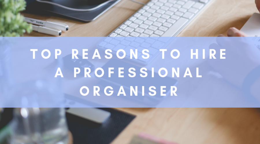 Top Reasons to Hire a Professional Organiser