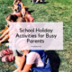 School Holiday Activities for Busy Parents