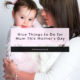 Nice Things to Do for Mum This Mother's Day
