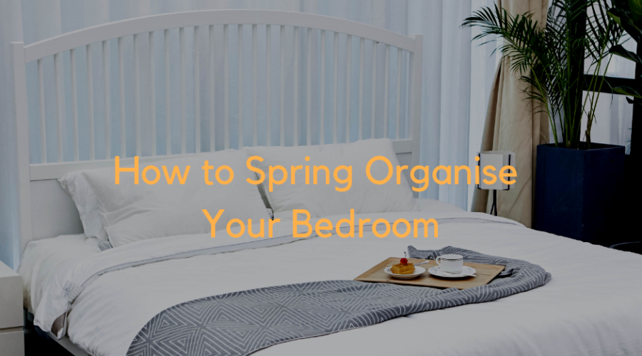 How to Spring Organise Your Bedroom