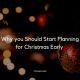 Why you Should Start Planning for Christmas Early
