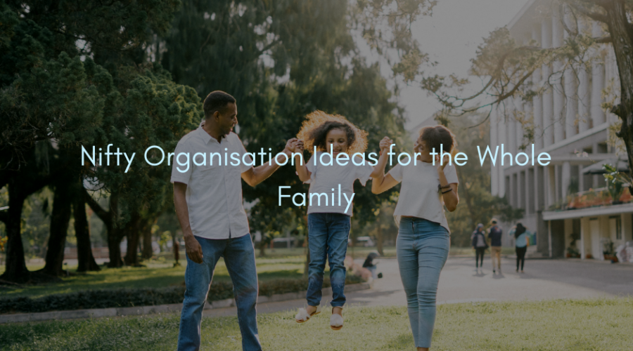 Nifty Organisation Ideas for the Whole Family